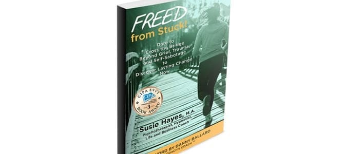 FREED from Stuck! Dare to Cross the Bridge Beyond Grief, Trauma and Self-Sabotage to Discover Lasting Change by Susie Hayes Book Cover for Blog