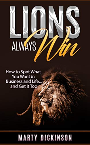 Cover of Lions Always Win: How to Spot What You Want in Business and Life...and Get it Too by Marty Dickinson
