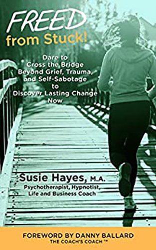 FREED from Stuck! Dare to Cross the Bridge Beyond Grief, Trauma and Self-Sabotage to Discover Lasting Change by Susie Hayes Book Cover